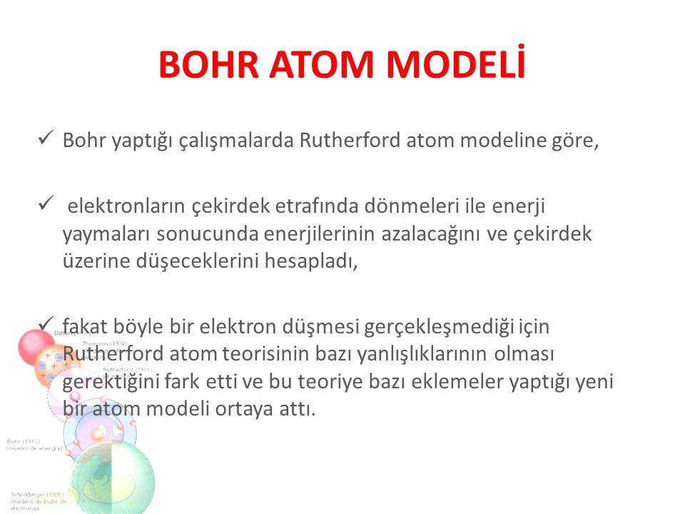 Bohr atom modeline göre; Elektronlar çekirdek çevresinde rasgele dairesel bir yörüngede değil, belli enerjiye sahip olan dairesel yörüngelerde bulunabilirler.