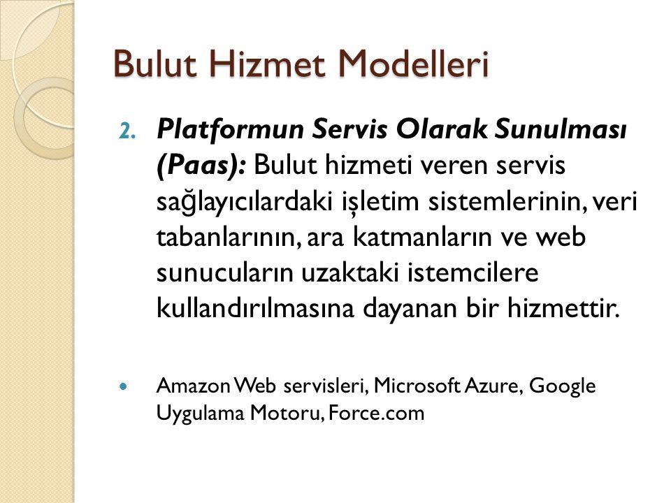 Bulut Hizmet Modelleri 2. Platformun Servis Olarak Sunulması (Paas): Bulut hizmeti veren servis sa ğ layıcılardaki işletim sistemlerinin, veri tabanla