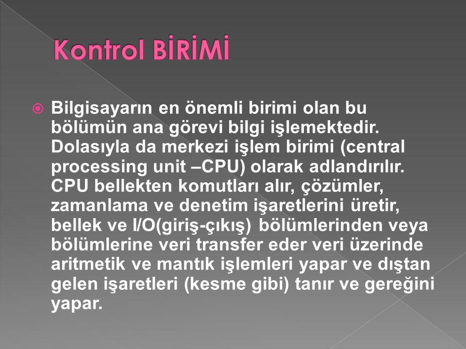  Bilgisayarın en önemli birimi olan bu bölümün ana görevi bilgi işlemektedir. Dolasıyla da merkezi işlem birimi (central processing unit –CPU) olarak