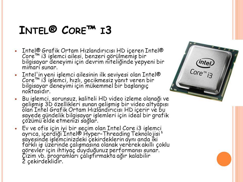 I NTEL ® C ORE ™ I 3 Intel® Grafik Ortam Hızlandırıcısı HD içeren Intel® Core™ i3 işlemci ailesi, benzeri görülmemiş bir bilgisayar deneyimi için devrim niteliğinde yepyeni bir mimari sunar.
