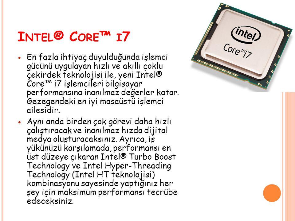 I NTEL ® C ORE ™ I 7 En fazla ihtiyaç duyulduğunda işlemci gücünü uygulayan hızlı ve akıllı çoklu çekirdek teknolojisi ile, yeni Intel® Core™ i7 işlemcileri bilgisayar performansına inanılmaz değerler katar.