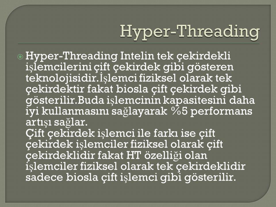  Hyper-Threading Intelin tek çekirdekli i ş lemcilerini çift çekirdek gibi gösteren teknolojisidir. İş lemci fiziksel olarak tek çekirdektir fakat bi