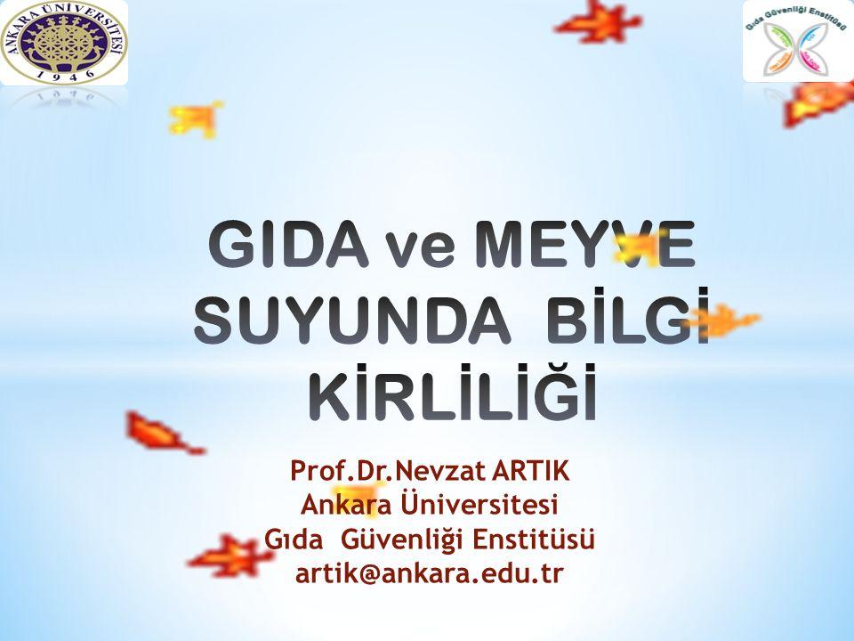 Prof.Dr.Nevzat ARTIK Ankara Üniversitesi Gıda Güvenliği Enstitüsü artik@ankara.edu.tr