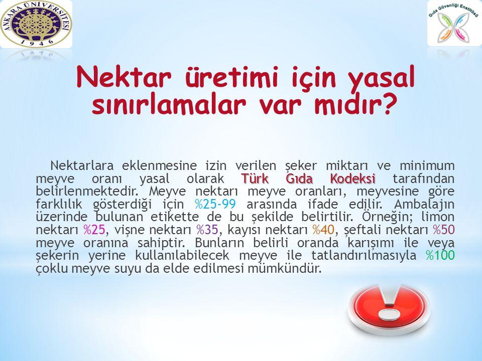 Nektar üretimi için yasal sınırlamalar var mıdır? Türk Gıda Kodeksi Nektarlara eklenmesine izin verilen şeker miktarı ve minimum meyve oranı yasal ola