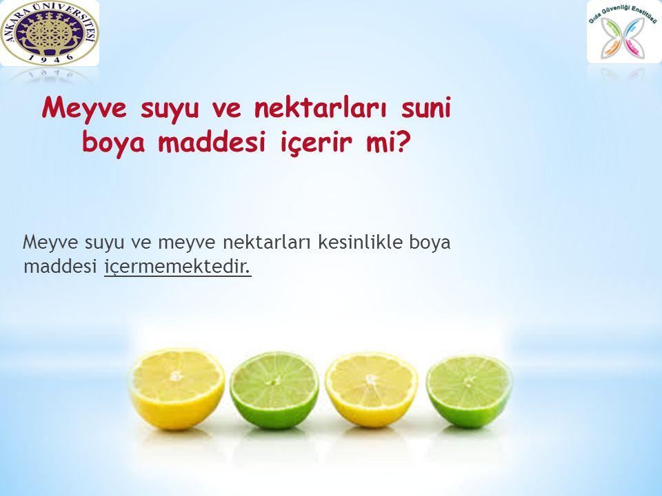Meyve suyu ve nektarları suni boya maddesi içerir mi? Meyve suyu ve meyve nektarları kesinlikle boya maddesi içermemektedir.