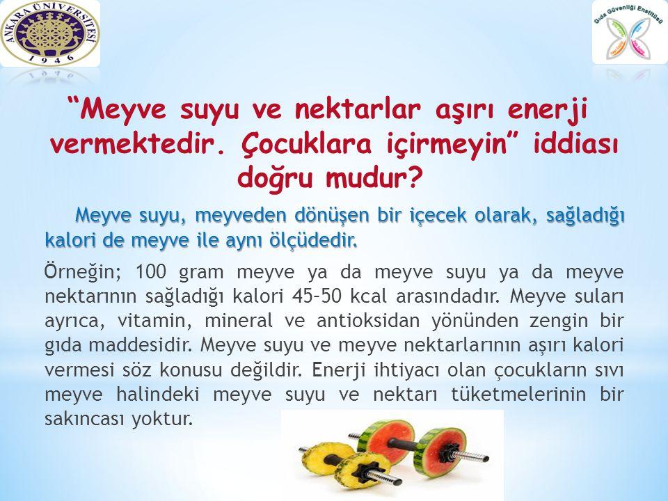"""""""Meyve suyu ve nektarlar aşırı enerji vermektedir. Çocuklara içirmeyin"""" iddiası doğru mudur? Meyve suyu, meyveden dönüşen bir içecek olarak, sağladığı"""