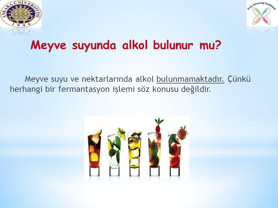 Meyve suyunda alkol bulunur mu? Meyve suyu ve nektarlarında alkol bulunmamaktadır. Çünkü herhangi bir fermantasyon işlemi söz konusu değildir.