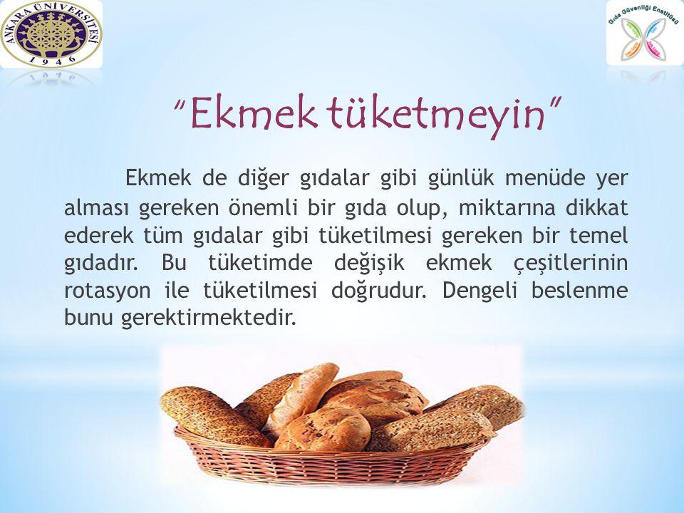 """"""" Ekmek tüketmeyin"""" Ekmek de diğer gıdalar gibi günlük menüde yer alması gereken önemli bir gıda olup, miktarına dikkat ederek tüm gıdalar gibi tüketi"""