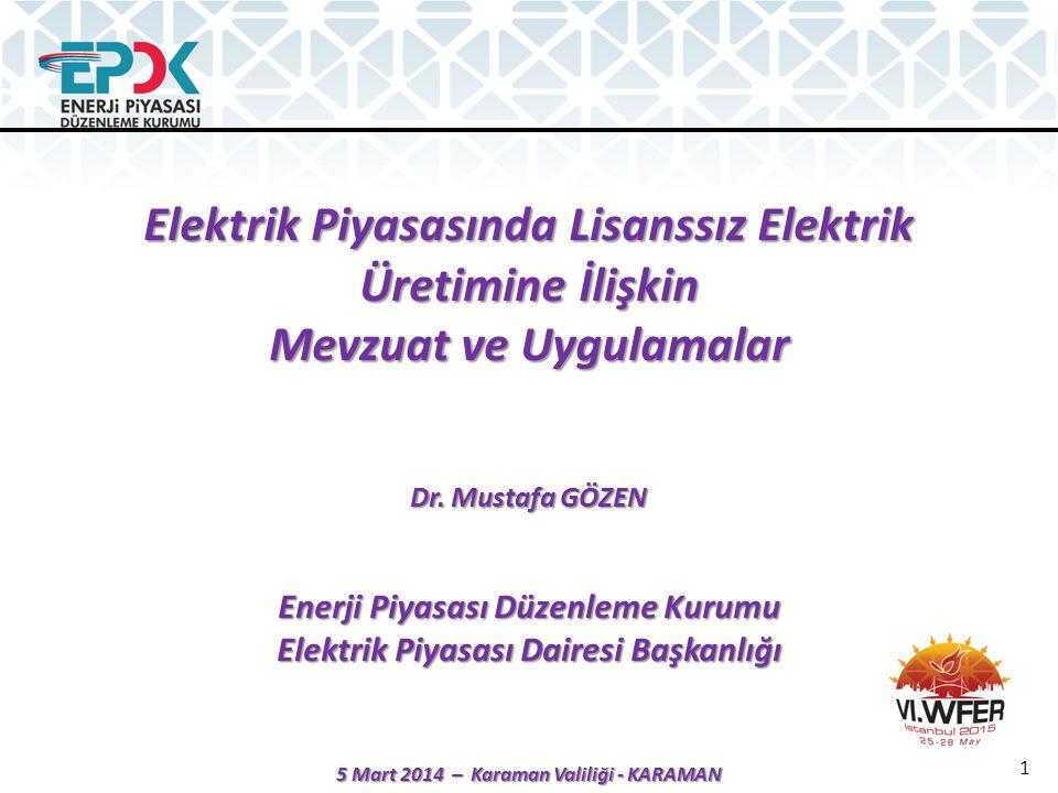 Elektrik Piyasasında Lisanssız Elektrik Üretimine İlişkin Mevzuat ve Uygulamalar Dr. Mustafa GÖZEN Enerji Piyasası Düzenleme Kurumu Elektrik Piyasası