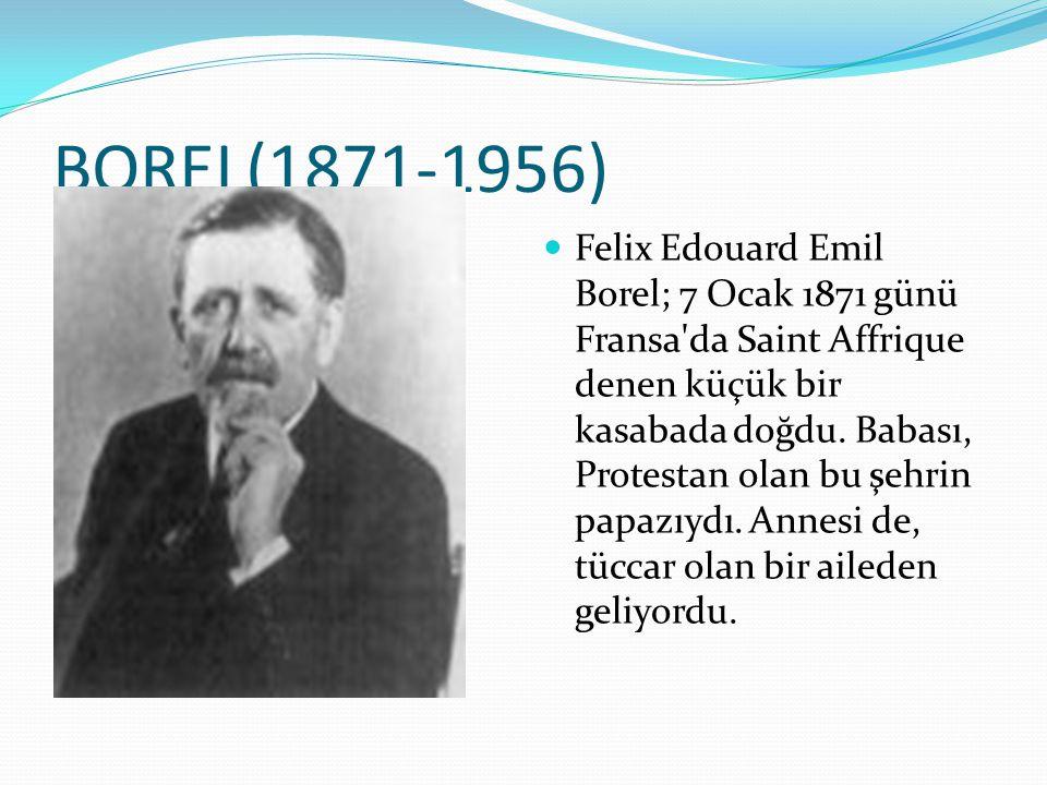 BOREL(1871-1956) Felix Edouard Emil Borel; 7 Ocak 1871 günü Fransa'da Saint Affrique denen küçük bir kasabada doğdu. Babası, Protestan olan bu şehrin
