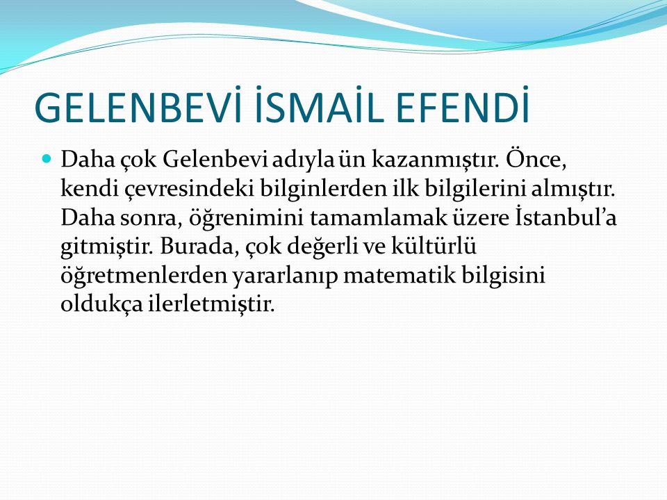 GELENBEVİ İSMAİL EFENDİ Müderrislik sınavına kazanarak 33 yaşında müderris olmuştur.