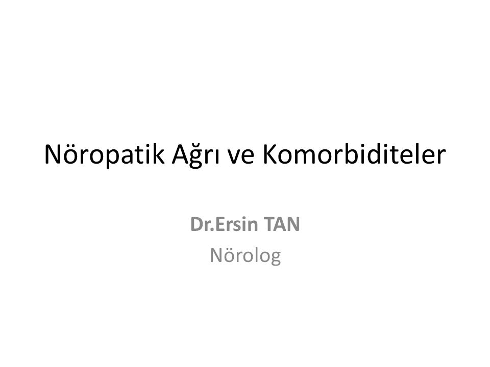 Nöropatik Ağrı ve Komorbiditeler Dr.Ersin TAN Nörolog