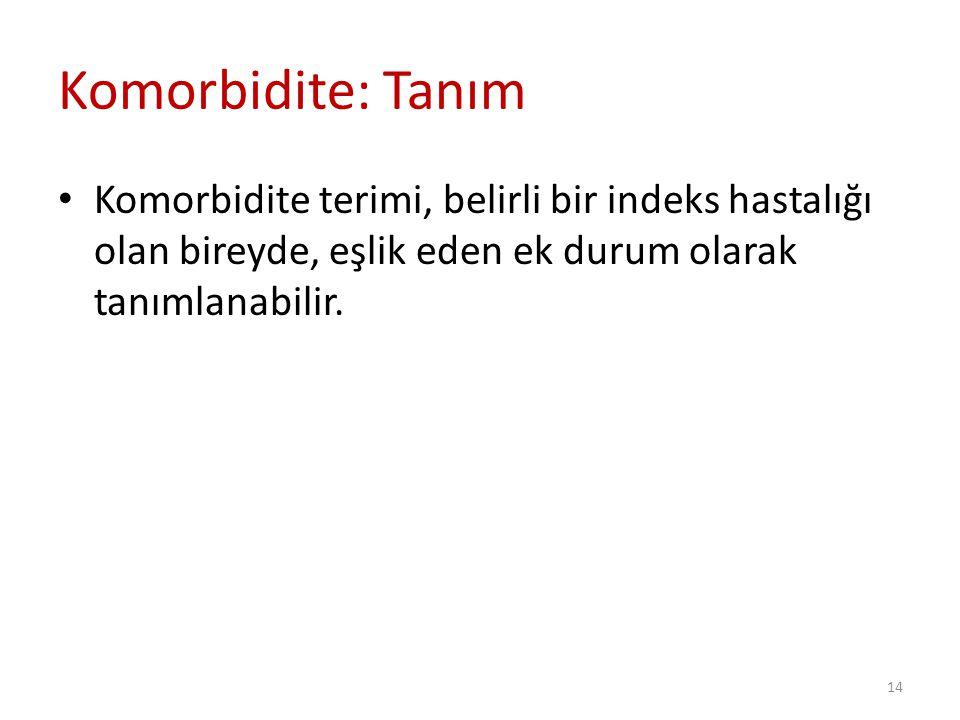 14 Komorbidite terimi, belirli bir indeks hastalığı olan bireyde, eşlik eden ek durum olarak tanımlanabilir.