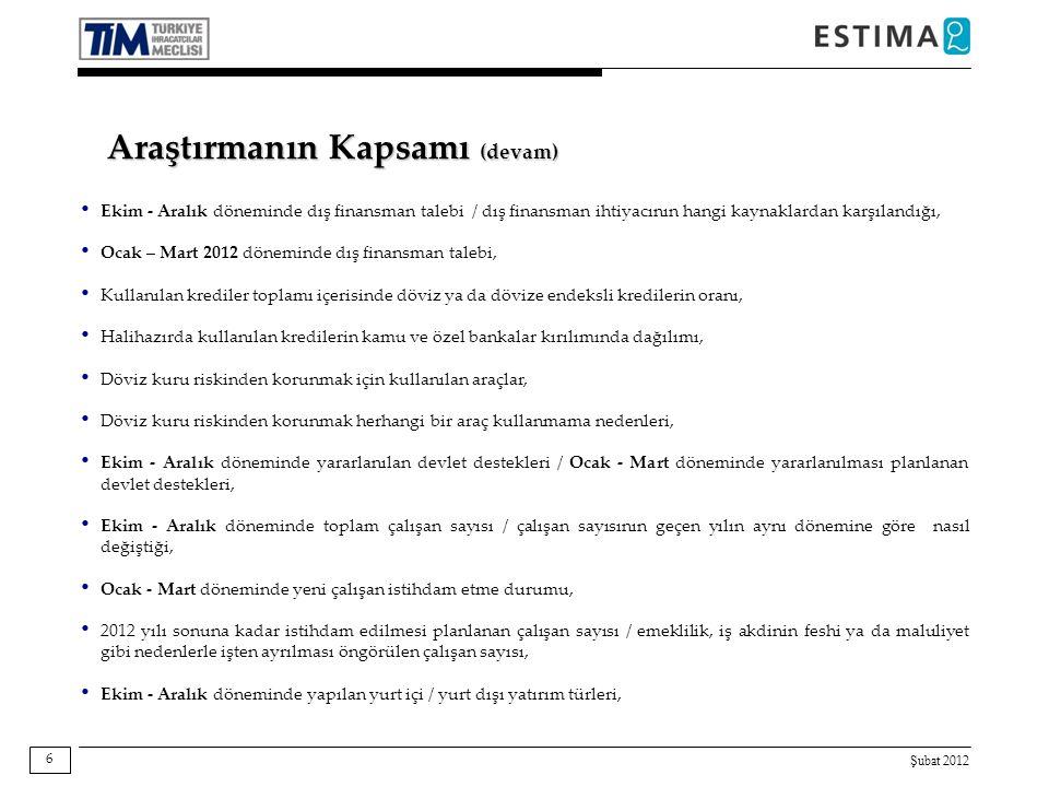 Şubat 2012 7 Araştırmanın Kapsamı (devam) Ocak - Mart döneminde yapılması planlanan yurt içi / yurt dışı yatırım türleri, Ocak - Mart dönemi ve 2012 yıl sonuna ilişkin piyasa tahminleri, 2012 yılı sonu itibarıyla Sektör - Türkiye - Avrupa - Dünya ekonomisinin genel durumuna ilişkin tahminler, Dünya geneli emtia fiyatlarının sanayi ve tarımda Aralık'a göre, Şubat ve 2012 sonu itibarıyla nasıl bir seyir izleyeceği, Ekim - Aralık döneminde ihracat prosedürlerinde hizmet alınan kurumlardan duyulan memnuniyet, Sektörlerin ihracatta karşılaştıkları öncelikli sorunların / en acil ve güncel sorunun tespiti, TİM ve İhracatçı Birlikleri'nden 2012 yılında beklentilerin tespiti,