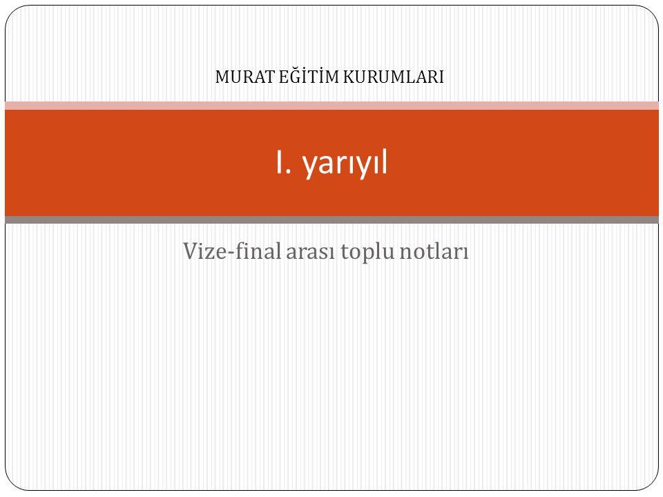 Vize-final arası toplu notları I. yarıyıl MURAT EĞİTİM KURUMLARI