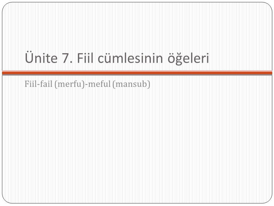 Ünite 7. Fiil cümlesinin öğeleri Fiil-fail (merfu)-meful (mansub)