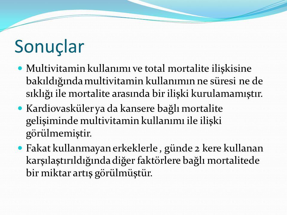 Sonuçlar Multivitamin kullanımı ve total mortalite ilişkisine bakıldığında multivitamin kullanımın ne süresi ne de sıklığı ile mortalite arasında bir