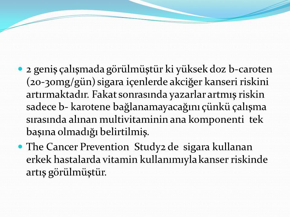 2 geniş çalışmada görülmüştür ki yüksek doz b-caroten (20-30mg/gün) sigara içenlerde akciğer kanseri riskini artırmaktadır. Fakat sonrasında yazarlar