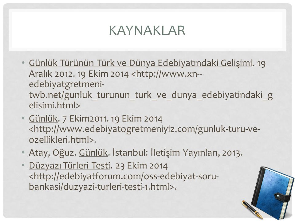KAYNAKLAR Günlük Türünün Türk ve Dünya Edebiyatındaki Gelişimi. 19 Aralık 2012. 19 Ekim 2014 Günlük. 7 Ekim2011. 19 Ekim 2014. Atay, Oğuz. Günlük. İst