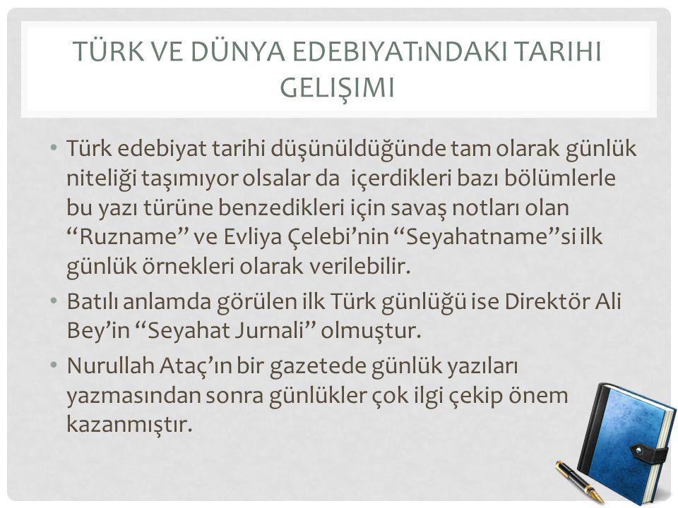 TÜRK VE DÜNYA EDEBIYATıNDAKI TARIHI GELIŞIMI Türk edebiyat tarihi düşünüldüğünde tam olarak günlük niteliği taşımıyor olsalar da içerdikleri bazı bölü