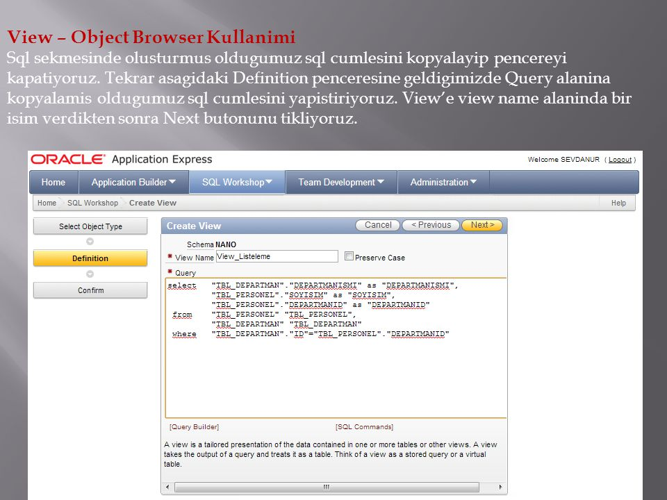 View – Object Browser Kullanimi Sql sekmesinde olusturmus oldugumuz sql cumlesini kopyalayip pencereyi kapatiyoruz.