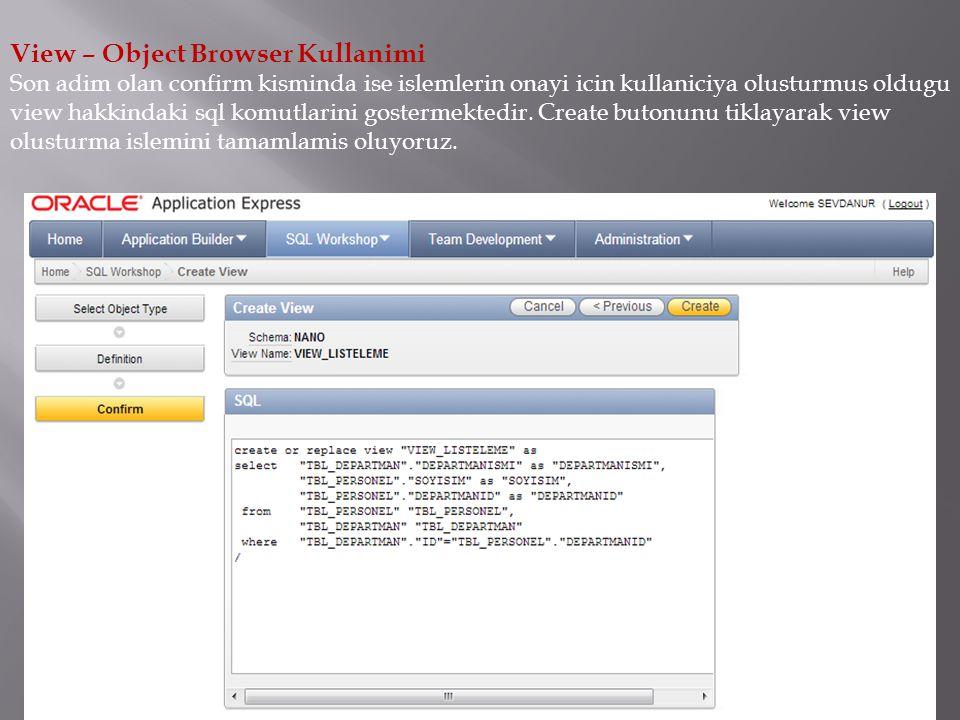 View – Object Browser Kullanimi Son adim olan confirm kisminda ise islemlerin onayi icin kullaniciya olusturmus oldugu view hakkindaki sql komutlarini gostermektedir.