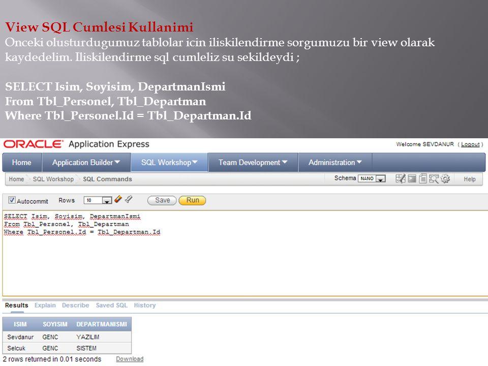 View SQL Cumlesi Kullanimi Onceki olusturdugumuz tablolar icin iliskilendirme sorgumuzu bir view olarak kaydedelim.
