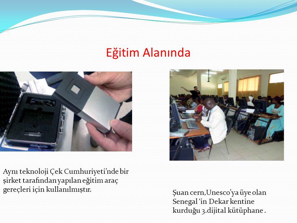 Eğitim Alanında Aynı teknoloji Çek Cumhuriyeti'nde bir şirket tarafından yapılan eğitim araç gereçleri için kullanılmıştır. Şuan cern,Unesco'ya üye ol