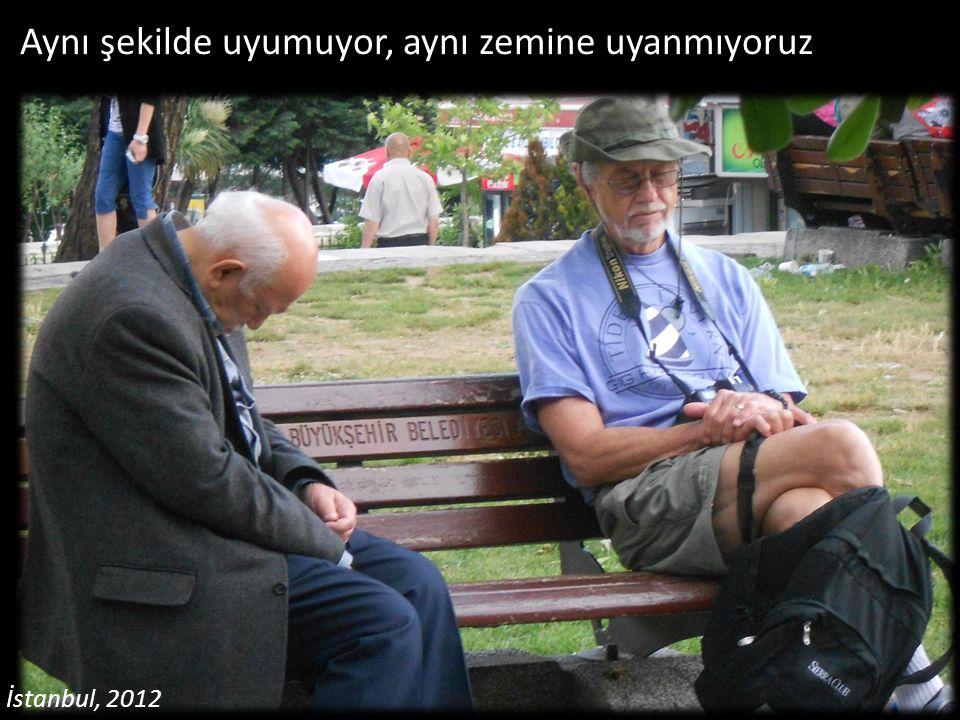 Aynı şekilde uyumuyor, aynı zemine uyanmıyoruz İstanbul, 2012