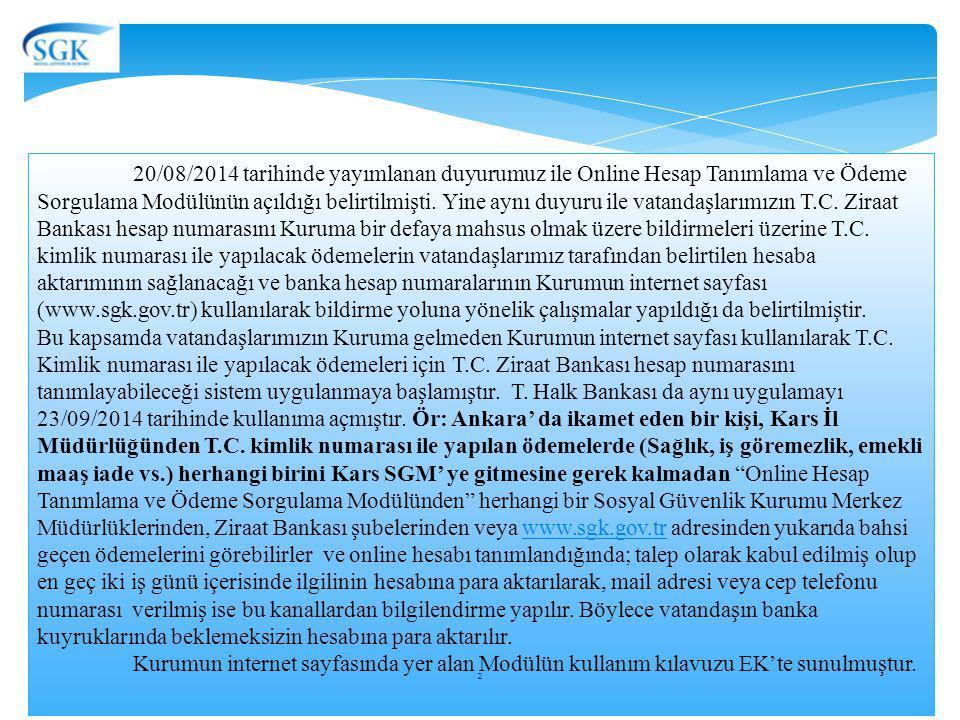 20/08/2014 tarihinde yayımlanan duyurumuz ile Online Hesap Tanımlama ve Ödeme Sorgulama Modülünün açıldığı belirtilmişti. Yine aynı duyuru ile vatanda