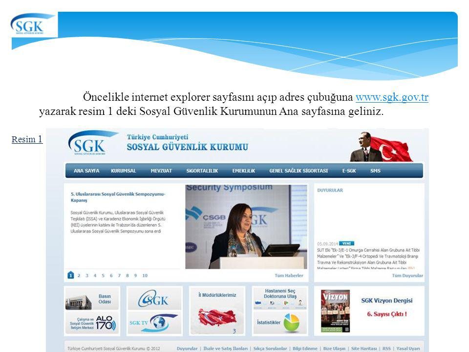 Öncelikle internet explorer sayfasını açıp adres çubuğuna www.sgk.gov.trwww.sgk.gov.tr yazarak resim 1 deki Sosyal Güvenlik Kurumunun Ana sayfasına ge