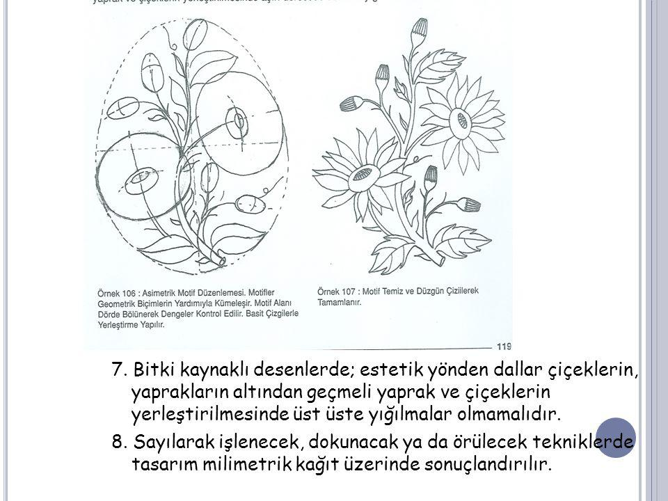 7. Bitki kaynaklı desenlerde; estetik yönden dallar çiçeklerin, yaprakların altından geçmeli yaprak ve çiçeklerin yerleştirilmesinde üst üste yığılmal