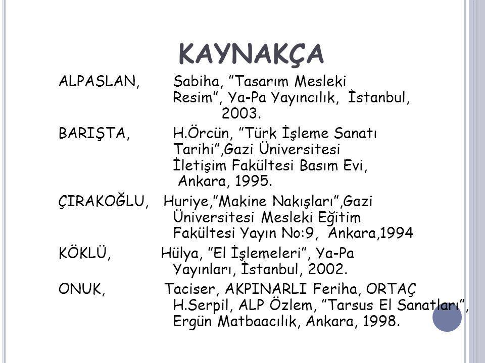 """KAYNAKÇA ALPASLAN, Sabiha, """"Tasarım Mesleki Resim"""", Ya-Pa Yayıncılık, İstanbul, 2003. BARIŞTA, H.Örcün, """"Türk İşleme Sanatı Tarihi"""",Gazi Üniversitesi"""