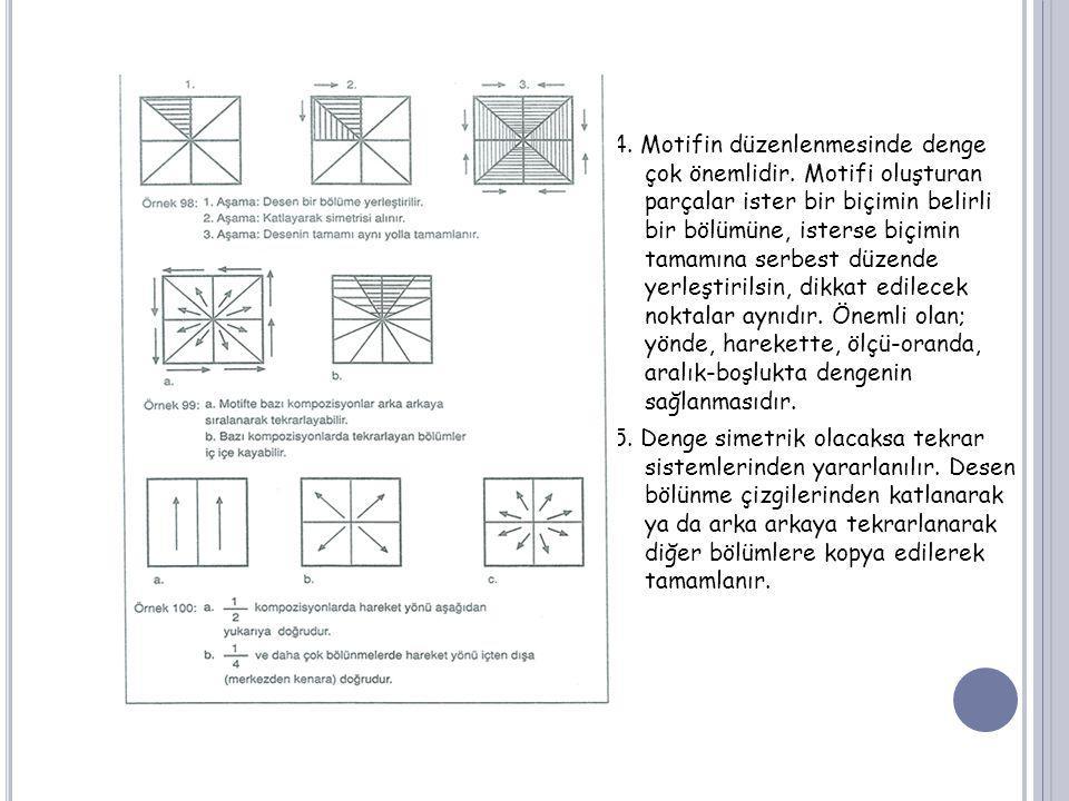 4. Motifin düzenlenmesinde denge çok önemlidir. Motifi oluşturan parçalar ister bir biçimin belirli bir bölümüne, isterse biçimin tamamına serbest düz
