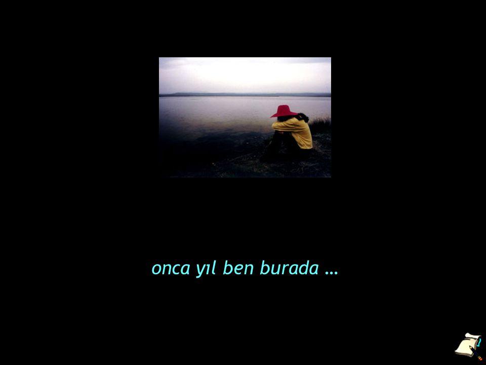 onca yıl ben burada …