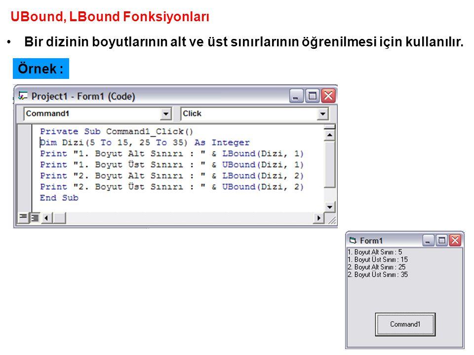 UBound, LBound Fonksiyonları Bir dizinin boyutlarının alt ve üst sınırlarının öğrenilmesi için kullanılır. Örnek :