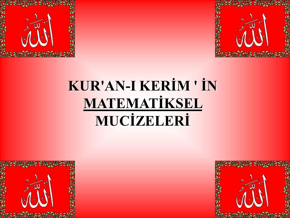 Kuran ın şimdiye dek incelediğimiz mucizevi özelliklerinin dışında bir de matematiksel mucize si vardır.
