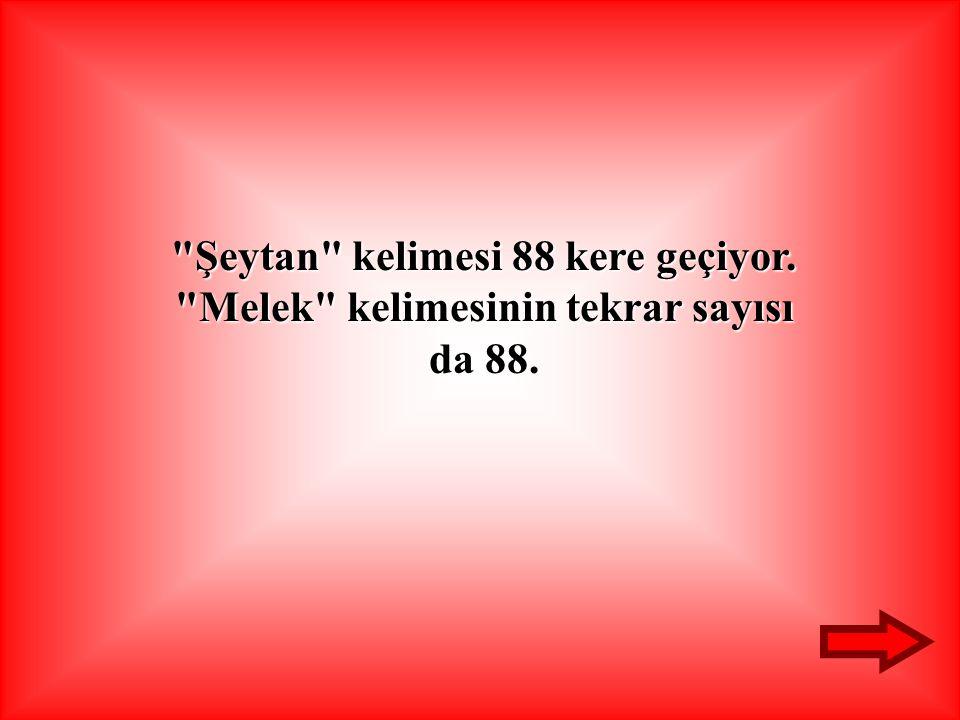 Şeytan kelimesi 88 kere geçiyor. Melek kelimesinin tekrar sayısı da 88.