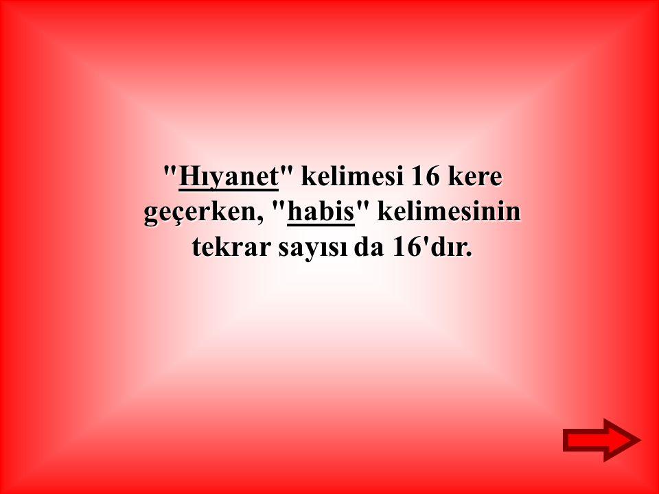 Hıyanet Hıyanet kelimesi 16 kere geçerken, habis habis kelimesinin tekrar sayısı da 16 dır.