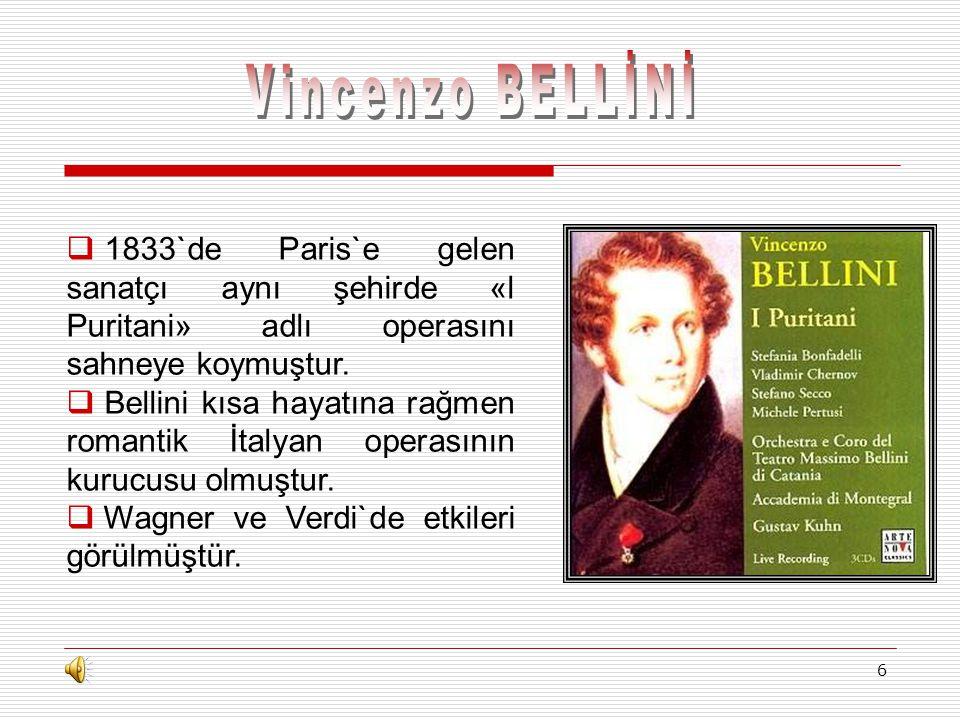 6  1 1833`de Paris`e gelen sanatçı aynı şehirde «l Puritani» adlı operasını sahneye koymuştur.  B Bellini kısa hayatına rağmen romantik İtalyan op