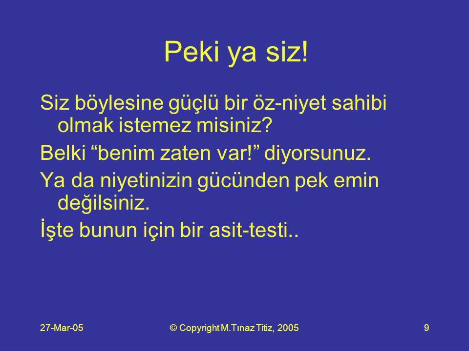 27-Mar-05© Copyright M.Tınaz Titiz, 200520 Adım 2 Gündelik yaşamı oluşturan çeşitli kesitlerde somut olarak neleri gözetiyorum? sorusunu kendinize sorup cevaplamaya çalışın.