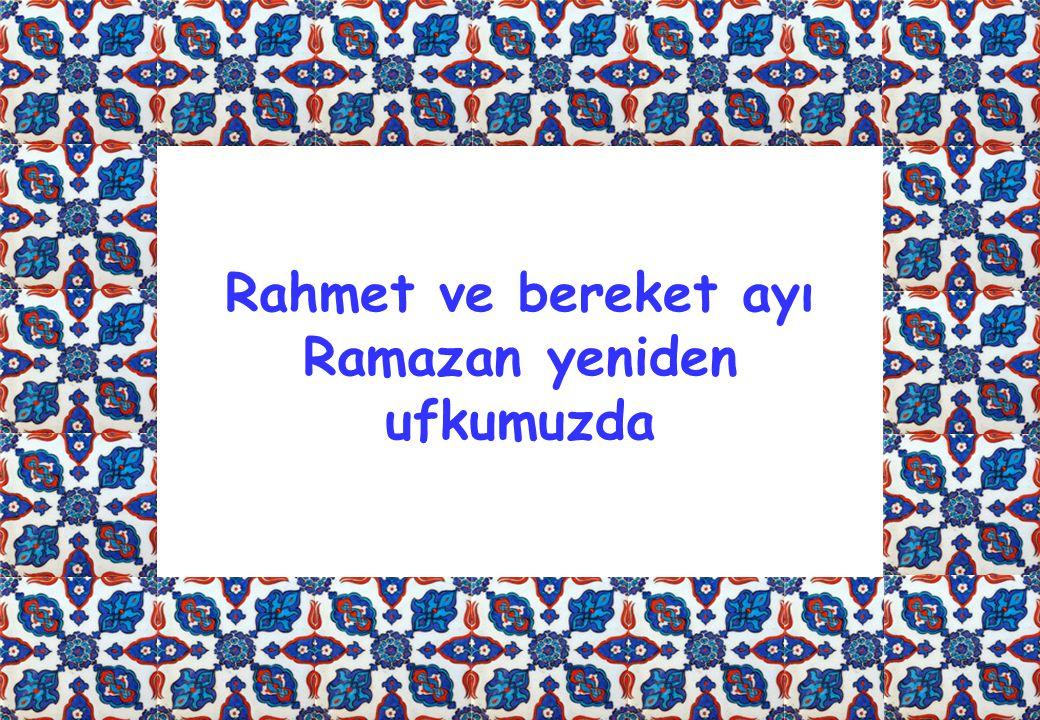 Rahmet ve bereket ayı Ramazan yeniden ufkumuzda