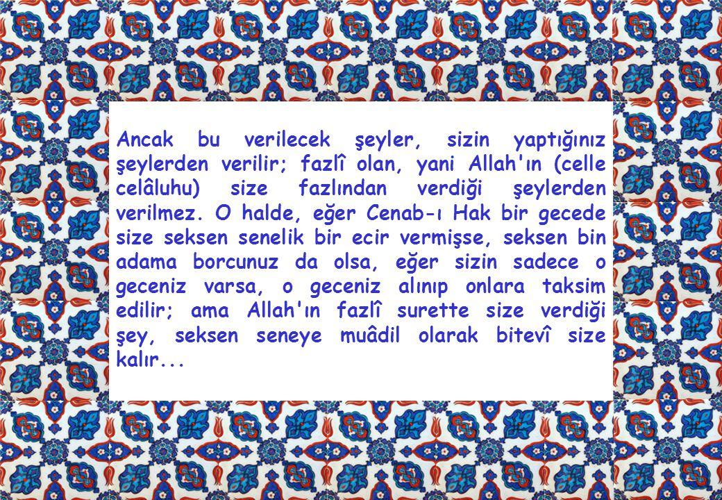 Ancak bu verilecek şeyler, sizin yaptığınız şeylerden verilir; fazlî olan, yani Allah ın (celle celâluhu) size fazlından verdiği şeylerden verilmez.