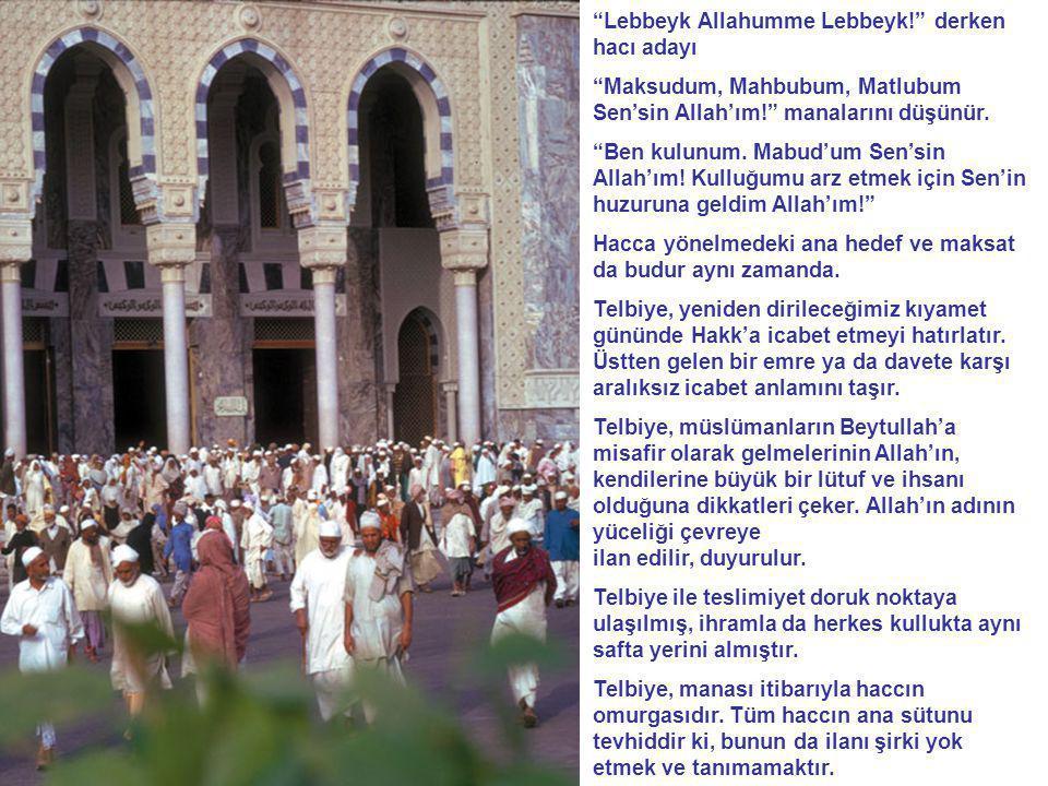 """""""Lebbeyk Allahumme Lebbeyk!"""" derken hacı adayı """"Maksudum, Mahbubum, Matlubum Sen'sin Allah'ım!"""" manalarını düşünür. """"Ben kulunum. Mabud'um Sen'sin All"""