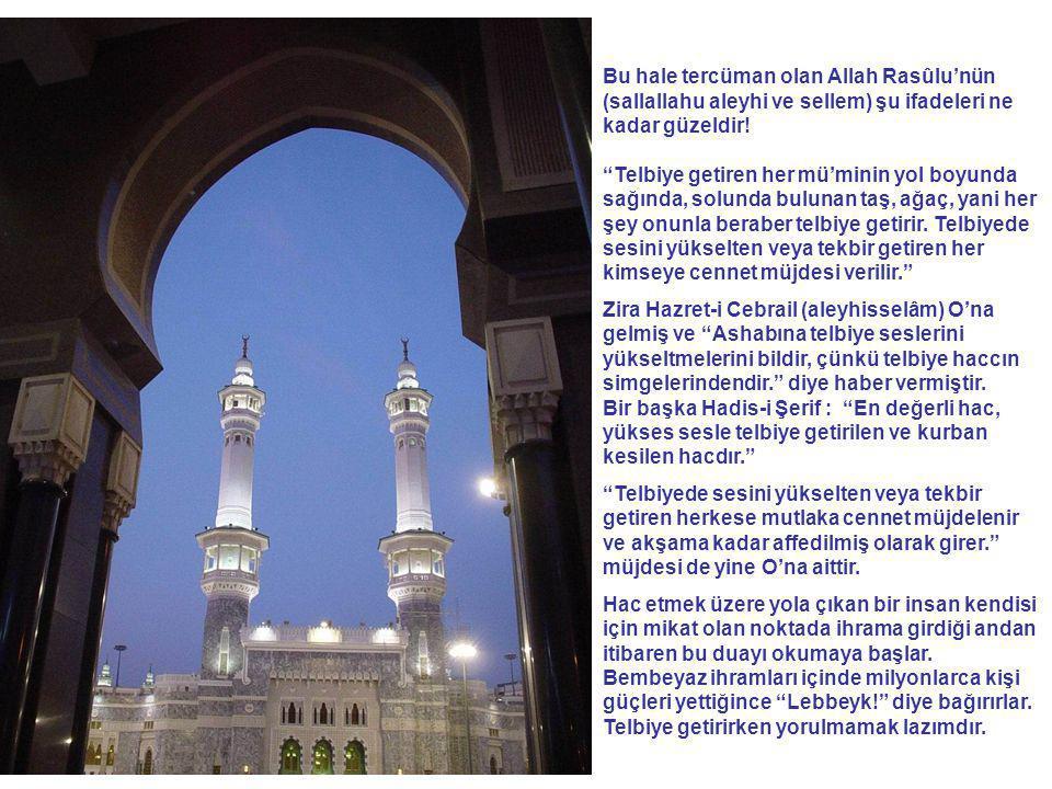 """Bu hale tercüman olan Allah Rasûlu'nün (sallallahu aleyhi ve sellem) şu ifadeleri ne kadar güzeldir! """"Telbiye getiren her mü'minin yol boyunda sağında"""