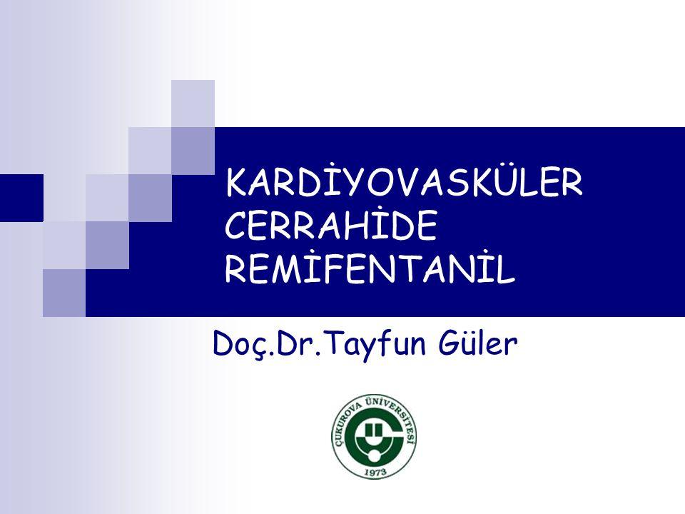 KARDİYOVASKÜLER CERRAHİDE REMİFENTANİL Doç.Dr.Tayfun Güler