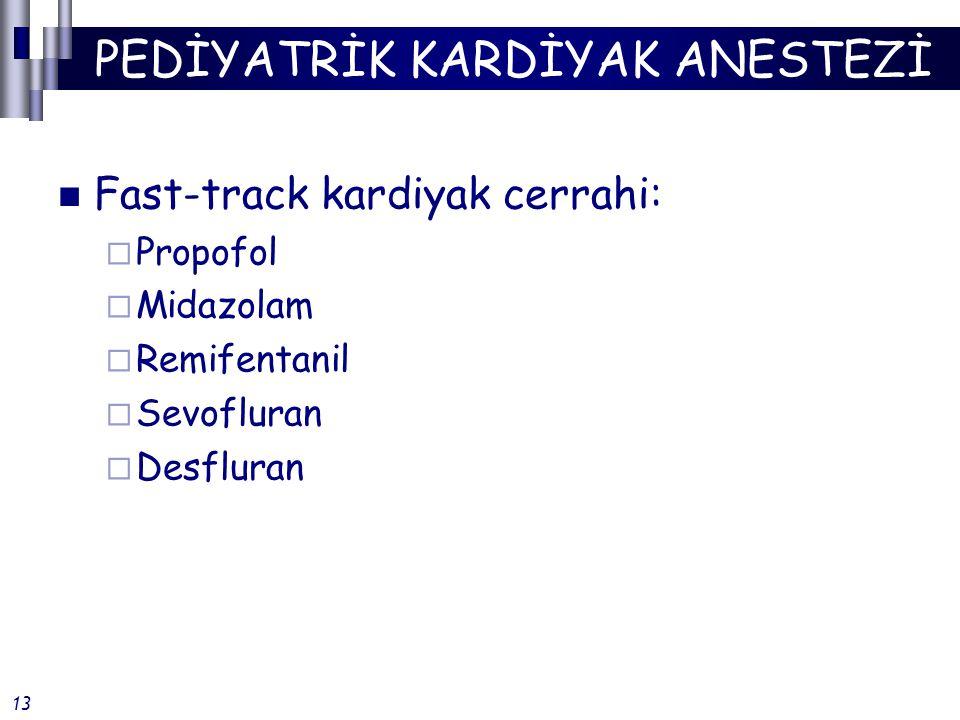 PEDİYATRİK KARDİYAK ANESTEZİ Fast-track kardiyak cerrahi:  Propofol  Midazolam  Remifentanil  Sevofluran  Desfluran 13