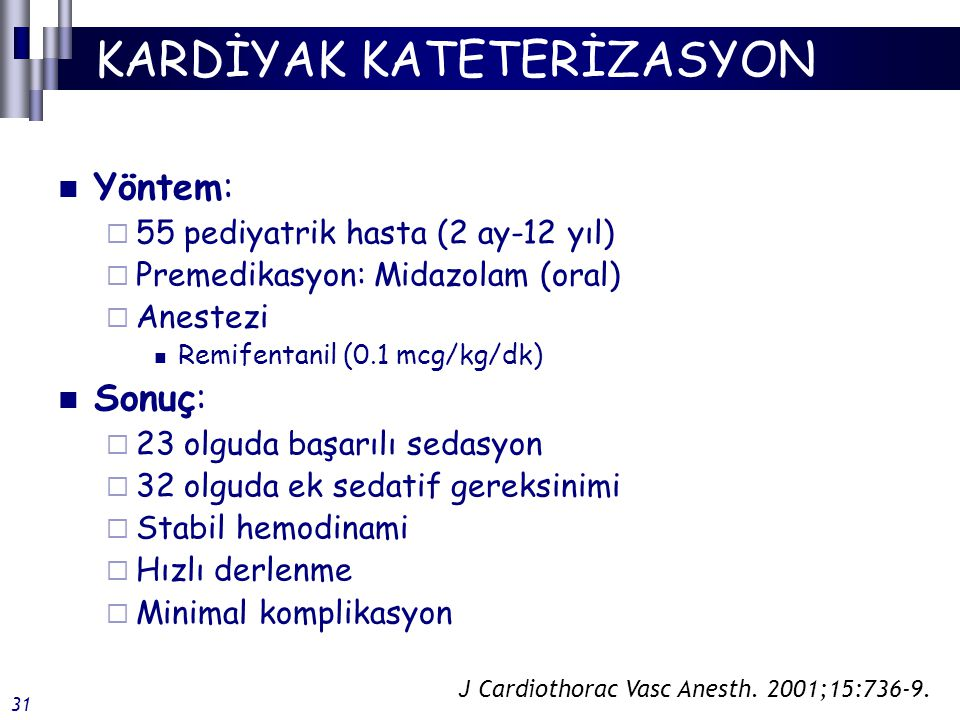 KARDİYAK KATETERİZASYON Yöntem:  55 pediyatrik hasta (2 ay-12 yıl)  Premedikasyon: Midazolam (oral)  Anestezi Remifentanil (0.1 mcg/kg/dk) Sonuç: 