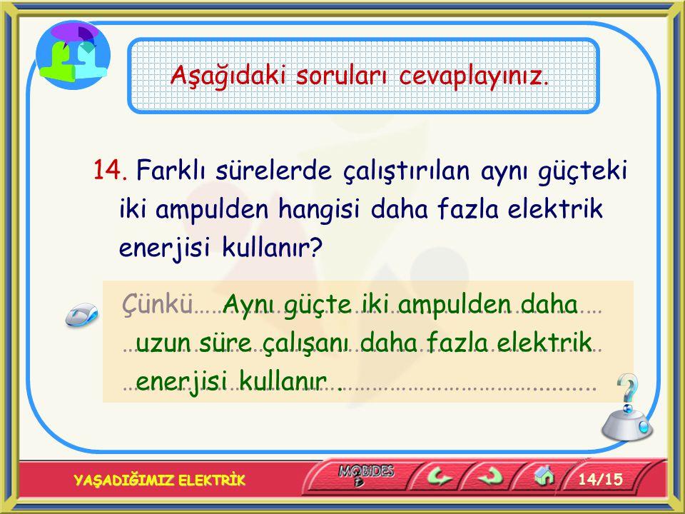 14/15 YAŞADIĞIMIZ ELEKTRİK Aşağıdaki soruları cevaplayınız. 14. Farklı sürelerde çalıştırılan aynı güçteki iki ampulden hangisi daha fazla elektrik en