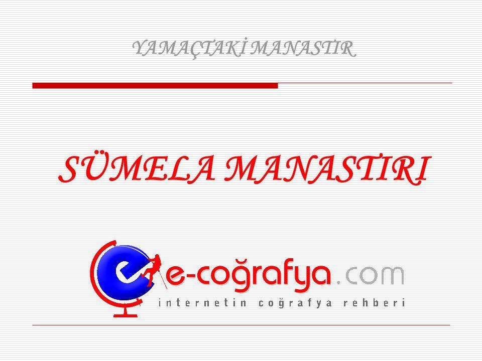YAMAÇTAKİ MANASTIR SÜMELA MANASTIRI